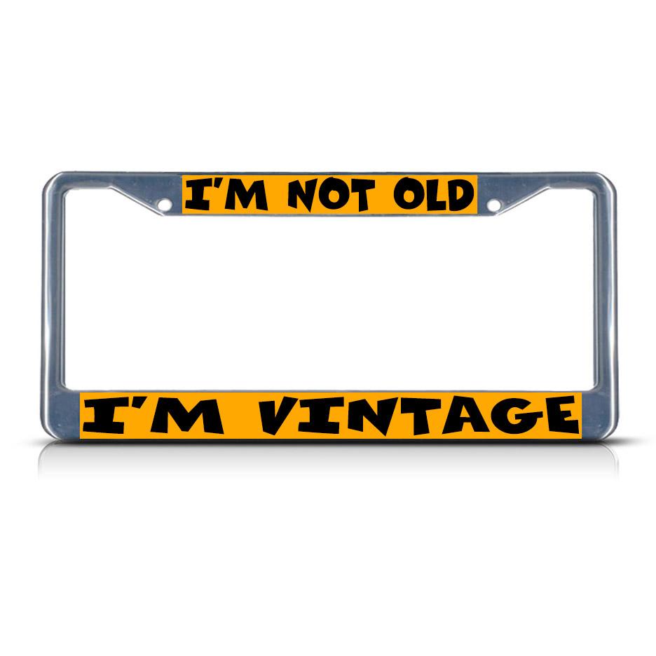 I M Not Old I M Vintage Chrome Metal License Plate Frame